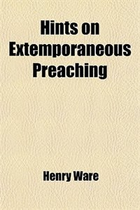 Book Hints on Extemporaneous Preaching by Henry Ware