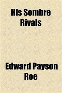 Book His sombre rivals by Edward Payson Roe