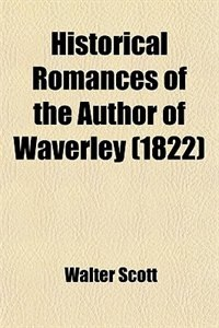 Book Historical Romances of the Author of Waverley (1822) by Walter Scott