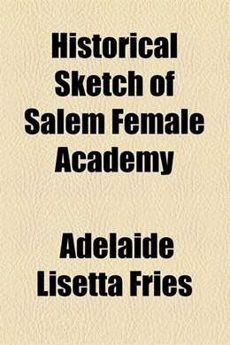 Book Historical Sketch of Salem Female Academy by Adelaide Lisetta Fries