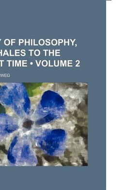 Book History of philosophy, from Thales to the present time by Friedrich Ueberweg