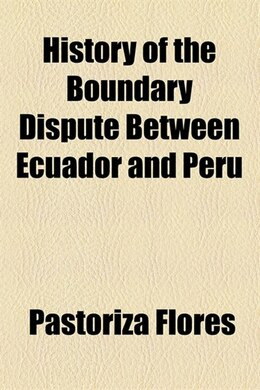 Book History of the Boundary Dispute Between Ecuador and Peru by Pastoriza Flores