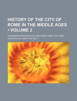 Book History Of The City Of Rome In The Middle Ages (volume 2) by Ferdinand Gregorovius