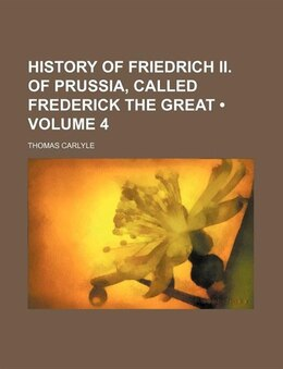 Book History Of Friedrich Ii. Of Prussia, Called Frederick The Great (volume 4) by Thomas Carlyle