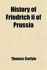 Book History of Friedrich ii of Prussia by Thomas Carlyle