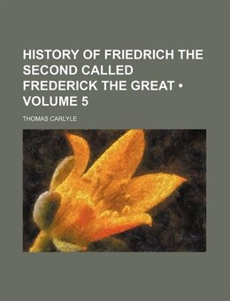 Book History Of Friedrich The Second Called Frederick The Great (volume 5) by Thomas Carlyle