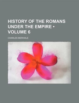 Book History Of The Romans Under The Empire (volume 6) by Charles Merivale
