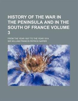 Book History of the War in the Peninsula and in the South of France (v. 3) by William Francis Patrick Napier