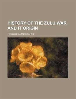 Book History Of The Zulu War And It Origin by Frances Ellen Colenso
