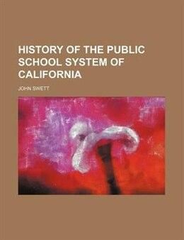 Book History of the public school system of California by John Swett
