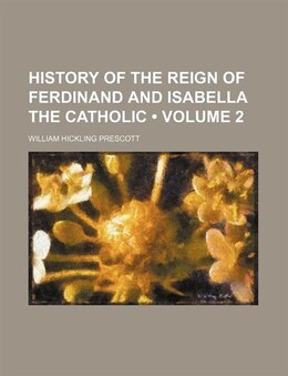 Book History Of The Reign Of Ferdinand And Isabella The Catholic (volume 2) by William Hickling Prescott