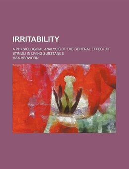 Book Irritability; A Physiological Analysis Of The General Effect Of Stimuli In Living Substance by Max Verworn