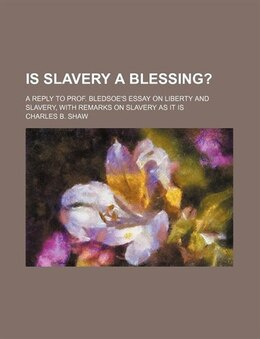 Book Is Slavery A Blessing?; A Reply To Prof. Bledsoe's Essay On Liberty And Slavery, With Remarks On… by Charles B. Shaw