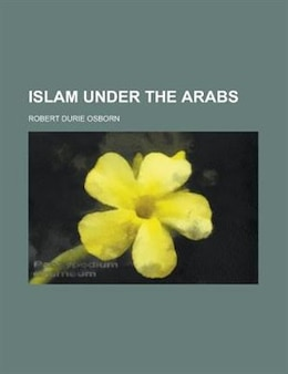 Book Islam under the Arabs by Robert Durie Osborn