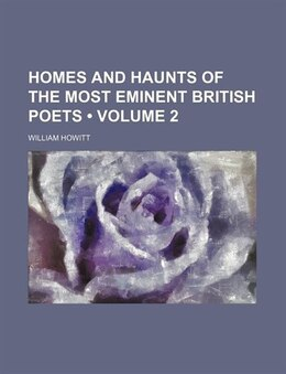 Book Homes And Haunts Of The Most Eminent British Poets (volume 2) by William Howitt