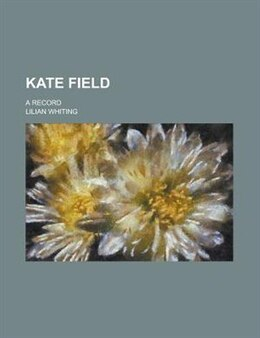 Book Kate Field; A Record by Lilian Whiting