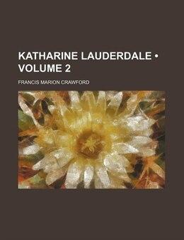Book Katharine Lauderdale (volume 2) by Francis Marion Crawford