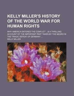 Book Kelly Miller's history of the world war for human rights ... by Kelly Miller