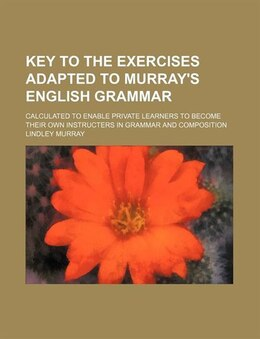 Book Key To The Exercises Adapted To Murray's English Grammar; Calculated To Enable Private Learners To… by Lindley Murray