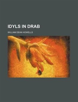 Book Idyls in drab by William Dean Howells