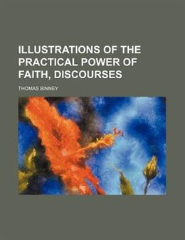Book Illustrations of the practical power of faith, discourses by Thomas Binney