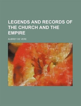 Book Legends and Records of the Church and the Empire by Aubrey De Vere