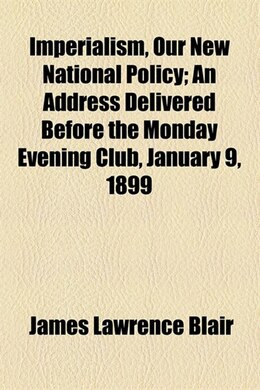 Book Imperialism, Our New National Policy by James Lawrence Blair