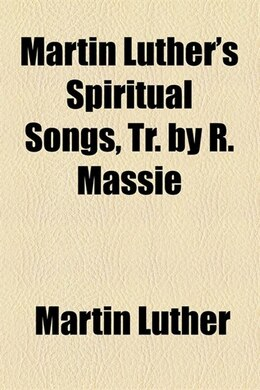 Book Martin Luther's Spiritual songs, tr. by R. Massie by Martin Luther