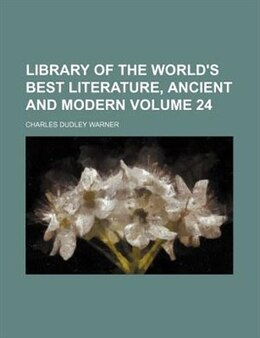 Book Library Of The World's Best Literature, Ancient And Modern Volume 24 by Charles Dudley Warner