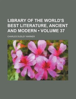Book Library of the World's Best Literature, Ancient and Modern (v. 37) by Charles Dudley Warner