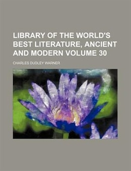 Book Library of the World's Best Literature, Ancient and Modern (v. 30) by Charles Dudley Warner