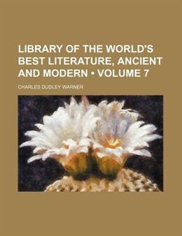 Book Library Of The World's Best Literature, Ancient And Modern (volume 7) by Charles Dudley Warner