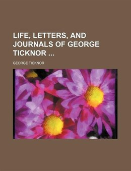 Book Life, Letters, And Journals Of George Ticknor (volume 2) by George Ticknor