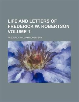 Book Life And Letters Of Frederick W. Robertson Volume 1 by Frederick William Robertson