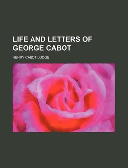 Book Life and Letters of George Cabot by Henry Cabot Lodge
