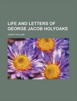 Book Life And Letters Of George Jacob Holyoake (volume 1) by Joseph McCabe