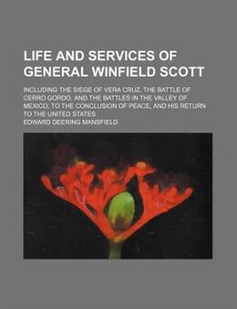 Book Life and Services of General Winfield Scott by Edward Deering Mansfield
