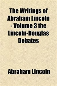 Book Life and Works of Abraham Lincoln: Speeches and debates, 1856-1858 by Abraham Lincoln