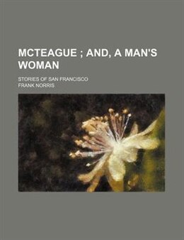 Book McTeague ; And, A Man's Woman by Frank Norris