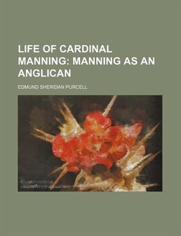 Book Life Of Cardinal Manning (volume 1); Manning As An Anglican by Edmund Sheridan Purcell