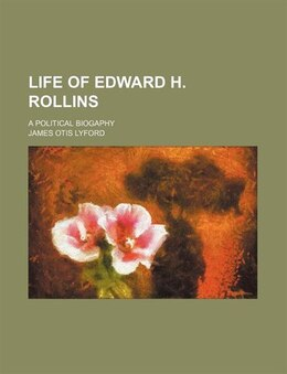 Book Life Of Edward H. Rollins; A Political Biogaphy by James Otis Lyford