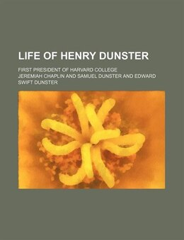 Book Life Of Henry Dunster; First President Of Harvard College by Jeremiah Chaplin