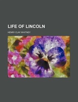 Book Life Of Lincoln (volume 1): Lincoln, the citizen. by Henry Clay Whitney