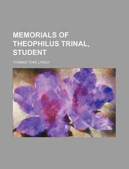 Book Memorials of Theophilus Trinal, Student by Thomas Toke Lynch