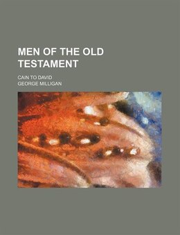 Book Men Of The Old Testament; Cain To David by George Milligan