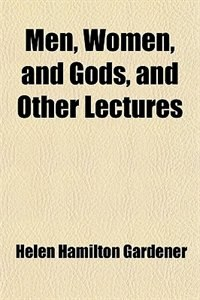 Book Men, Women, and Gods, and Other Lectures by Helen Hamilton Gardener