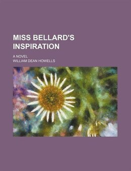 Book Miss Bellard's Inspiration; A Novel by William Dean Howells