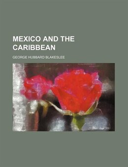Book Mexico And The Caribbean by George Hubbard Blakeslee