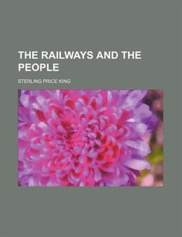 Book The Railways And The People by Sterling Price King