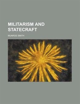 Book Militarism and statecraft by Munroe Smith